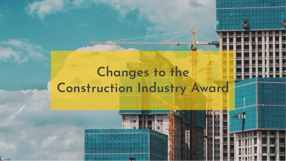 Changes to the Construction Industry Award